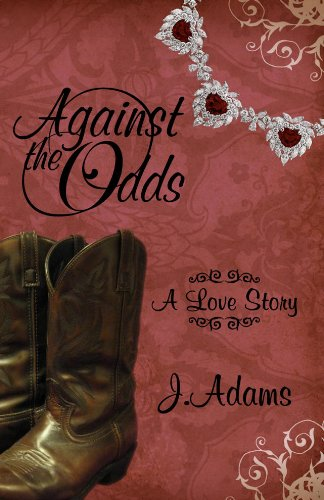 Against the Odds: A Love Story by J. Adams