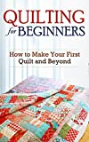 Quilting for Beginners: How to Make Your First Quilt and Beyond