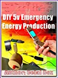 DIY 5v Emergency Energy Production (Practical Electronics, Step by Step Projects)