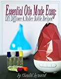 Essential Oils Made Easy: DIY Diffuser & Roller Bottle Recipes