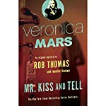 Veronica Mars: Mr. Kiss and Tell: An Original Mystery by Rob Thomas | Rob Thomas,Jennifer Graham