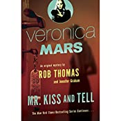 Veronica Mars: Mr. Kiss and Tell: An Original Mystery by Rob Thomas | Rob Thomas, Jennifer Graham