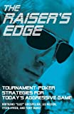 Raiser's Edge, The: Tournament-Poker Strategies for Today's Aggressive Game