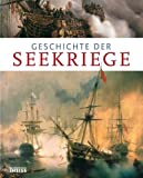 Geschichte der Seekriege - Iain Dickie, Martin J. Dougherty, Phyllis G. Jestice, Christer Jörgensen, Rob S. Rice