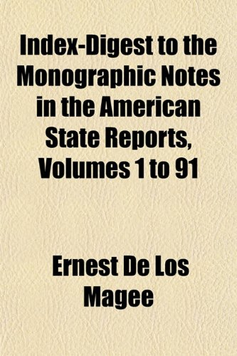 Index-Digest to the Monographic Notes in the American State Reports, Volumes 1 to 91