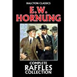 The Complete Raffles Collection by E.W. Hornung (Unexpurgated Edition) (Halcyon Classics)by E.W. Hornung
