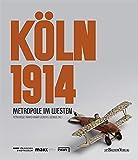 Köln 1914 - Metropole im Westen