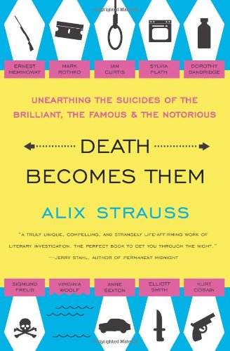 Image of Death Becomes Them: Unearthing the Suicides of the Brilliant, the Famous, and the Notorious