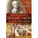 William Blake's Sexual Path to Spiritual Vision ~ Marsha Keith Schuchard