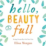 Hello, Beauty Full: Seeing Yourself as God Sees You | Elisa Morgan