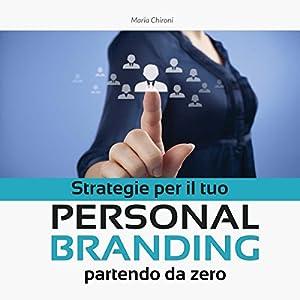 Strategie per il tuo Personal Branding partendo da zero Audiobook