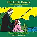The Little Flower: The Story of St. Therese of the Child Jesus Audiobook by Mary Fabyan Windeatt Narrated by Tracy Tremblay