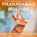 Pranayamas & Mudras, Volume 1: Yoga Breathing and Gesture Class Speech by Sue Fuller Narrated by Sue Fuller