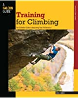 Training for Climbing, 2nd: The Definitive Guide to Improving Your Performance (How To Climb Series)