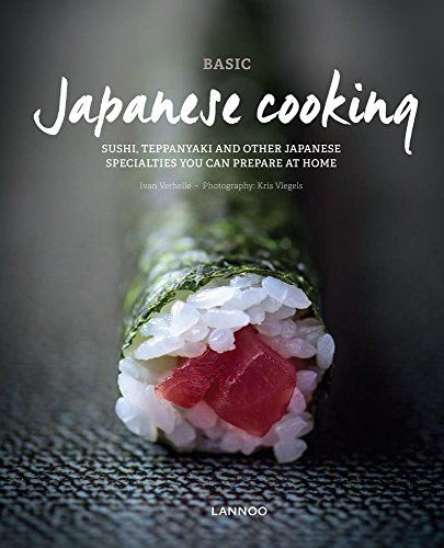 Basic Japanese Cooking: Sushi, Teppanyaki and Other Japanese Specialties You can Prepare at Home by Ivan Verhelle