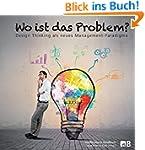 Wo ist das Problem?: Design Thinking...