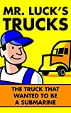 Kids Truck Books: Mr. Lucks Trucks: The Truck that Wanted to be a Submarine. Illustrated Childrens Stories for Kids Ages 2-6 (Childrens Picture Books for Bedtime Book 3)
