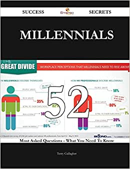 Millennials 52 Success Secrets: 52 Most Asked Questions On Millennials - What You Need To Know