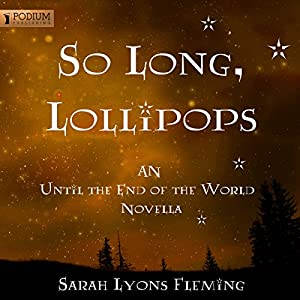 So Long, Lollipops: The Free Until The End of the World Novella | [Sarah Lyons Fleming]