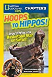 National Geographic Kids Chapters: Hoops to Hippos!: True Stories of a Basketball Star on Safari (NGK Chapters)