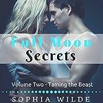 Taming the Beast: Full Moon Secrets, Book Two   Sophia Wilde