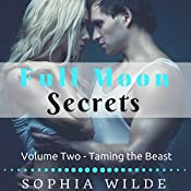 Taming the Beast: Full Moon Secrets, Book Two | Sophia Wilde