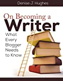 On Becoming a Writer: What Every Blogger Needs to Know