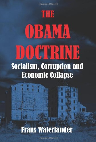 The Obama Doctrine: Socialism, Corruption And Economic Collapse
