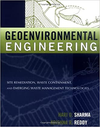 Geoenvironmental Engineering: Site Remediation, Waste Containment, and Emerging Waste Management Techonolgies written by Hari D. Sharma