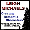 Creating Romantic Characters (       UNABRIDGED) by Leigh Michaels Narrated by Erin Novotny