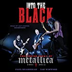Into the Black: The Inside Story of Metallica, 1991-2014 | Paul Brannigan,Ian Winwood