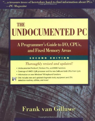 The Undocumented PC: A Programmer's Guide to I/O, CPUs, and Fixed Memory Areas (2nd Edition), by Frank van Gilluwe