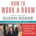 How to Work a Room: The Ultimate Guide to Savvy Socializing in Person and Online Audiobook by Susan RoAne Narrated by Susan RoAne