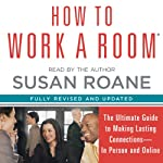 How to Work a Room: The Ultimate Guide to Savvy Socializing in Person and Online | Susan RoAne