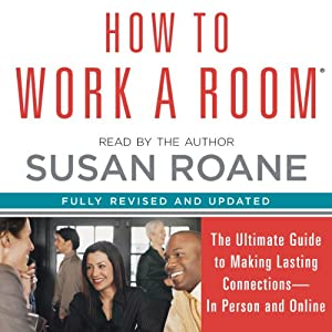 How to Work a Room: The Ultimate Guide to Savvy Socializing in Person and Online | [Susan RoAne]