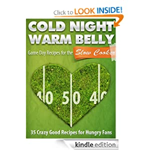 Cold Night Warm Belly: 35 Game Day Recipes For The Slow Cooker (Cold Night Warm Belly Slow Cooker Recipes)
