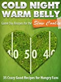 Cold Night Warm Belly: 35 Game Day Recipes For The Slow Cooker (Cold Night Warm Belly Slow Cooker Recipes Book 2)