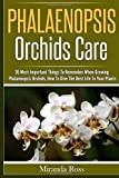 img - for Phalaenopsis Orchids Care: 30 Most Important Things To Remember When Growing Phalaenopsis Orchids, How To Give The Best Life To Your Plants: Volume 2 by Miranda Ross (2015-03-14) book / textbook / text book