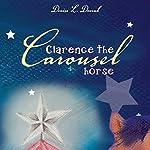 Clarence the Carousel Horse | Denise L. Dvorak