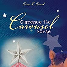 Clarence the Carousel Horse (       UNABRIDGED) by Denise L. Dvorak Narrated by Eva Hamlin