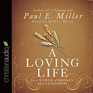 A Loving Life: In a World of Broken Relationships | [Paul E. Miller]