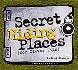 Secret Hiding Places: For Clever Kids