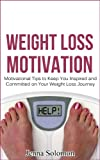 img - for Weight Loss Motivation:Motivational Tips to Keep You Inspired and Committed on Your Weight Loss Journey (weight loss, weight loss motivation, weight loss success, motivational) book / textbook / text book