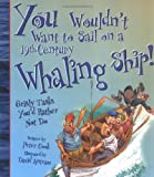 You Wouldn't Want to Sail on a 19th-Century Whaling Ship!: Grisly Tasks You'd Rather Not Do (0531163997) by Cook, Peter