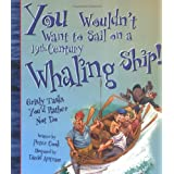 You Wouldn't Want to Sail on a 19th-Century Whaling Ship!: Grisly Tasks You'd Rather Not Do ~ David Salariya
