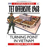 Tet Offensive 1968: Turning Point in Vietnam (Campaign) ~ James R. Arnold