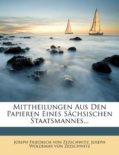 Mittheilungen Aus Den Papieren Eines Sächsischen Staatsmannes...