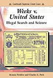 Weeks V. United States: Illegal Search and Seizure (Landmark Supreme Court Cases)