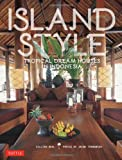 Gillian Beal Island Style: Tropical Dream Houses in Indonesia
