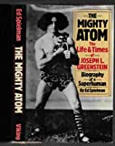 The Mighty Atom:  The Life and Times of Joseph L. Greenstein; Biography of a Superhuman